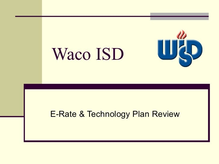 Waco ISD E-Rate & Technology Plan Review