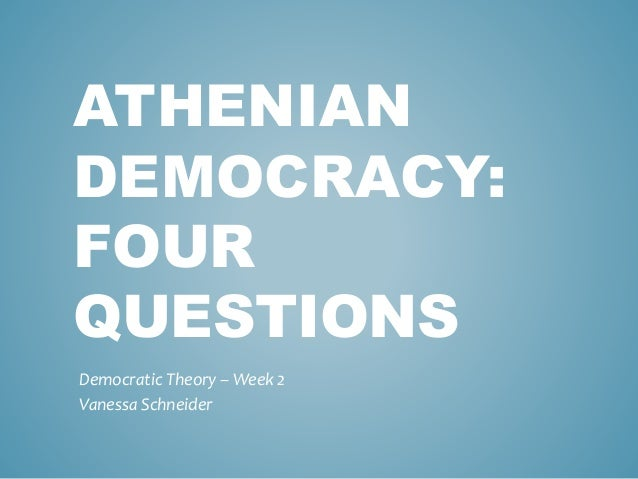 athenian democracy 2 Political science w3150 syllabus (spring 2010) 1 athenian democracy and greek political thought spring 2010 instructor: dr john lombardini location: 411 kent meeting times: mw 2:40‐3:55pm office hours: thursday, 11am‐12pm, heyman h2‐3 phone: 4‐6801.
