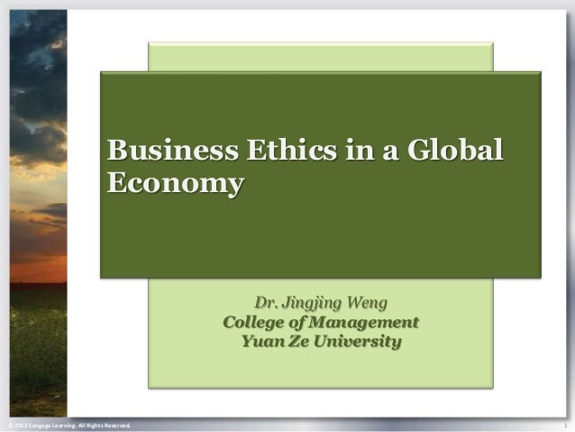 © 2013 Cengage Learning. All Rights Reserved. 1Dr. Jingjing WengCollege of ManagementYuan Ze UniversityBusiness Ethics in ...