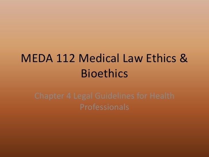 MEDA 112 Medical Law Ethics & Bioethics<br />Chapter 4 Legal Guidelines for Health Professionals<br />