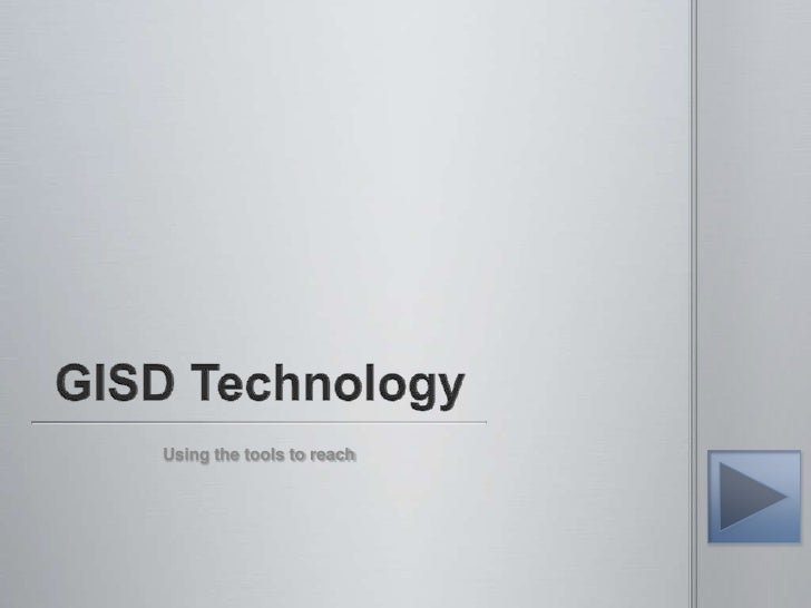 GISD Technology<br />Using the tools to reach<br />