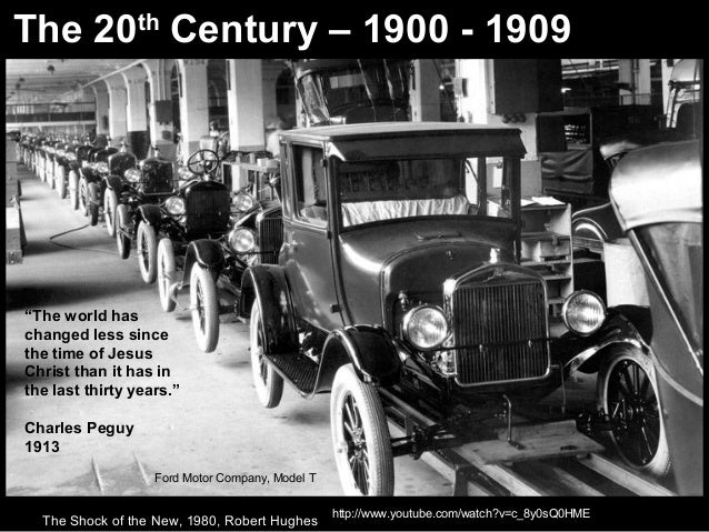 """The 20th Century – 1900 - 1909 http://www.youtube.com/watch?v=c_8y0sQ0HME """"The world has changed less since the time of Je..."""