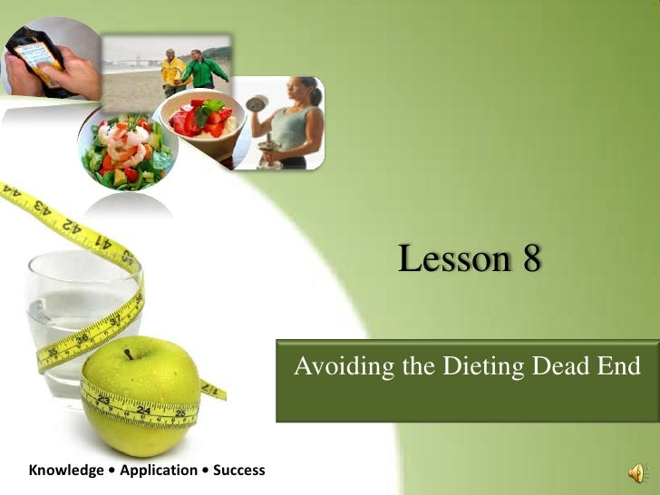 Lesson 8<br />Avoiding the Dieting Dead End<br />Knowledge • Application • Success<br />