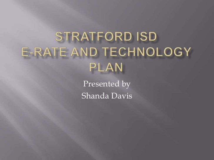 Stratford ISDE-Rate and Technology Plan<br />Presented by <br />Shanda Davis<br />