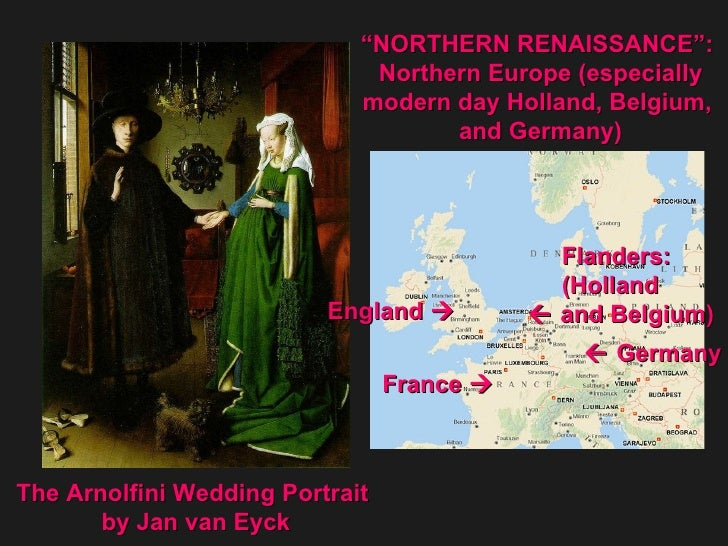""" NORTHERN RENAISSANCE"":  Northern Europe (especially modern day Holland, Belgium,  and Germany) The Arnolfini Wedding Por..."