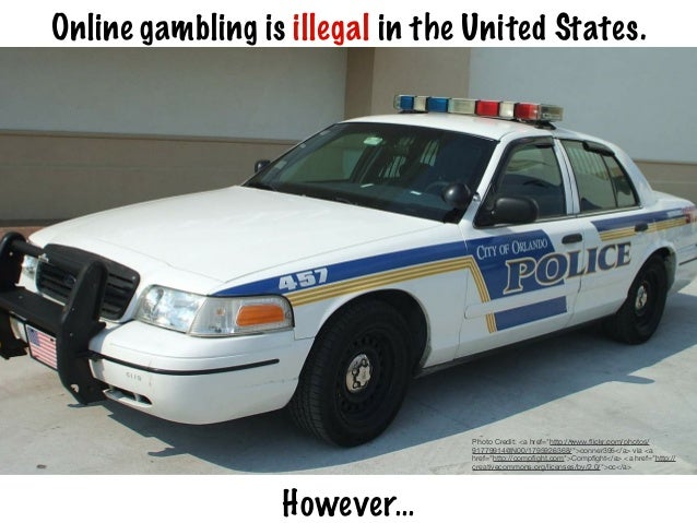 """Online gambling is illegal in the United States. However... Photo Credit: <a href=""""http://www.flickr.com/photos/ 91779914@N..."""