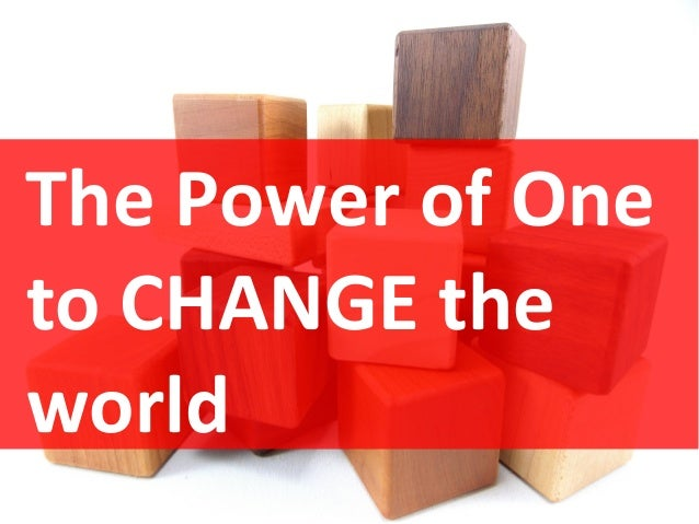 The Power of One to Change The World