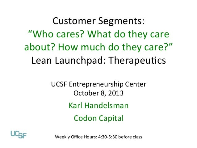 """Customer  Segments:   """"Who  cares?  What  do  they  care   about?  How  much  do  they  care?"""" ..."""