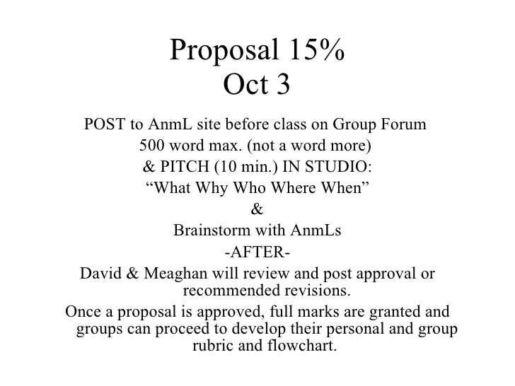 Proposal 15% Oct 3 <ul><li>POST to AnmL site before class on Group Forum  </li></ul><ul><li>500 word max. (not a word more...