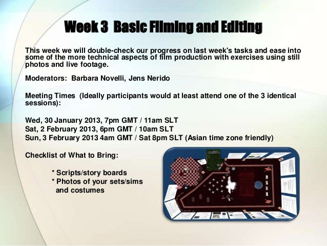 Week 3 Basic Filming and EditingThis week we will double-check our progress on last weeks tasks and ease intosome of the m...
