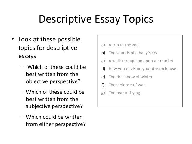 descriptions essay topics Forget about your descriptive essay topics choosing problems professional writers from our custom essay writing service are ready to help you contact us now.