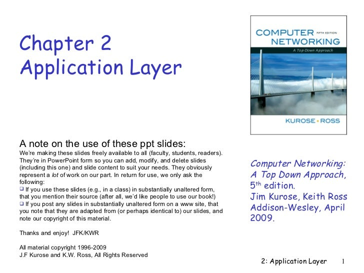 Chapter 2Application LayerA note on the use of these ppt slides:We're making these slides freely available to all (faculty...