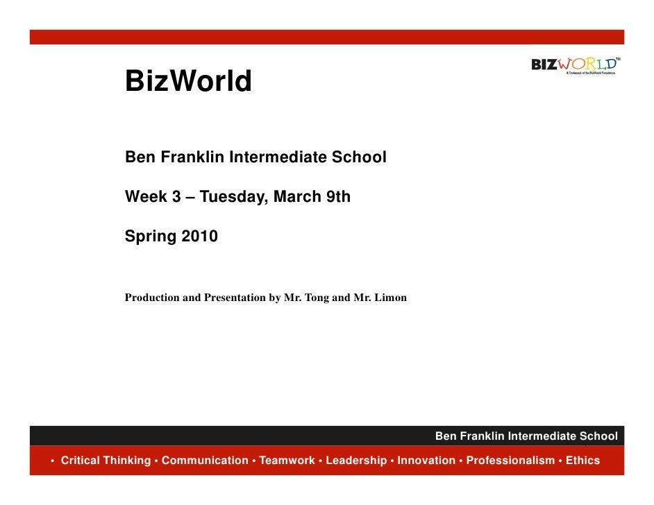 BizWorld               Ben Franklin Intermediate School               Week 3 – Tuesday, March 9th               Spring 201...