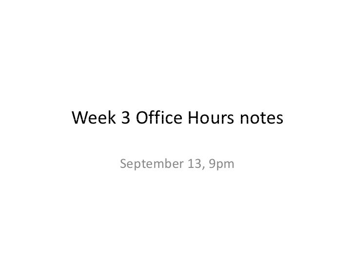 Week3OfficeHoursnotesWeek 3 Office Hours notes     September13,9pm