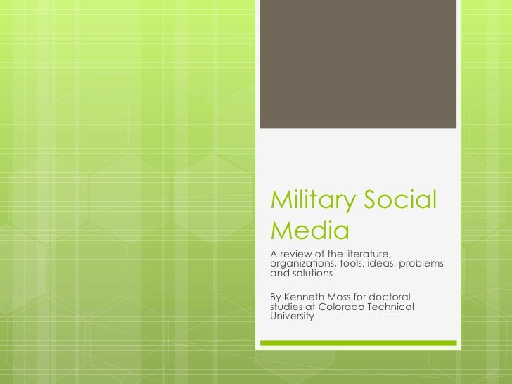 Military Social Media A review of the literature, organizations, tools, ideas, problems and solutions By Kenneth Moss for ...