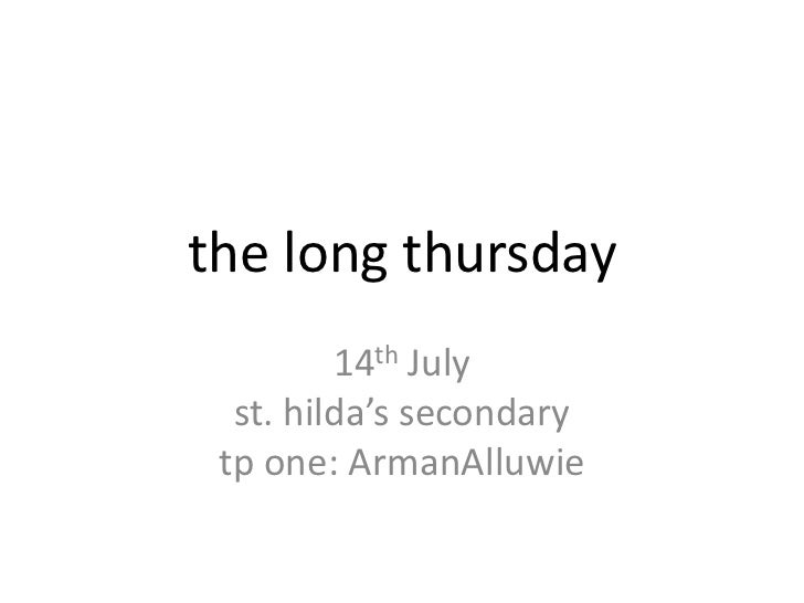 the long thursday<br />14th July<br />st. hilda's secondary<br />tp one: ArmanAlluwie<br />