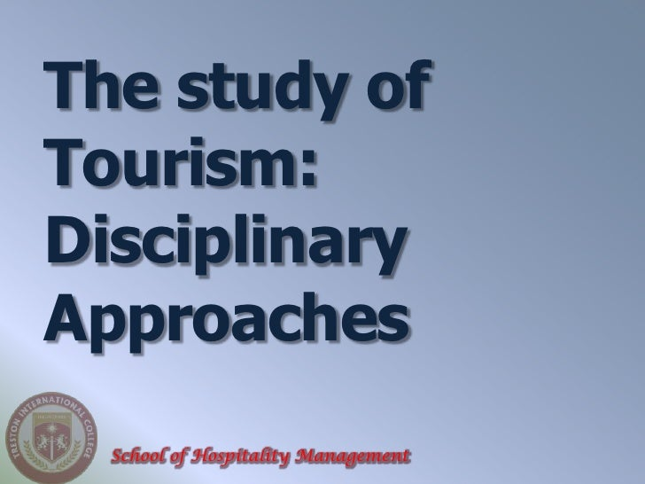 The study ofTourism:DisciplinaryApproaches  School of Hospitality Management