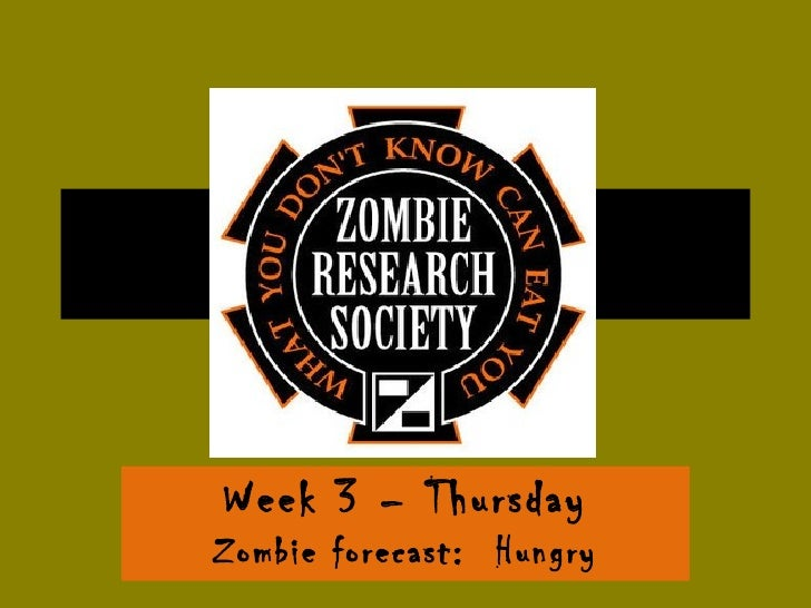 Week 3 – Thursday Zombie forecast:  Hungry