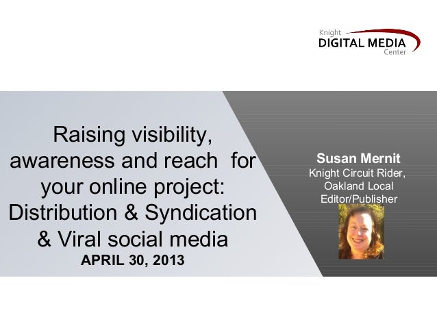 Raising visibility,awareness and reach for       Susan Mernit                             Knight Circuit Rider,   your onl...