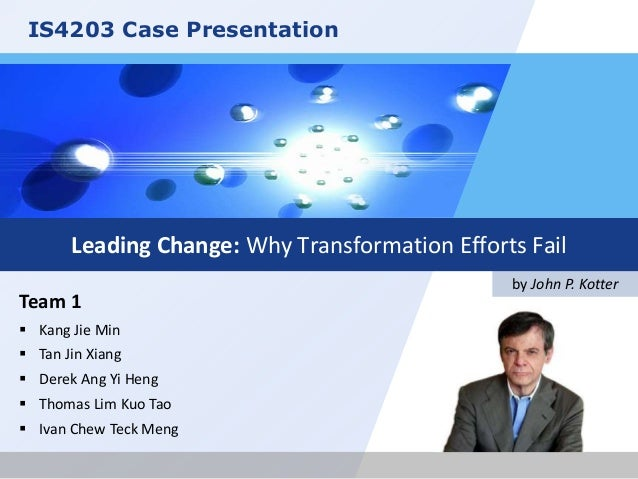IS4203 Case Presentation  Leading Change: Why Transformation Efforts Fail Team 1  Kang Jie Min  Tan Jin Xiang  Derek An...