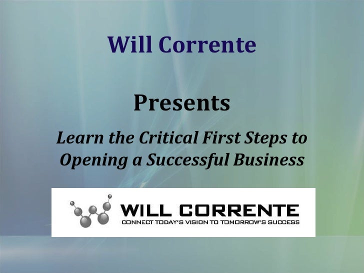 Will CorrentePresents<br />Learn the Critical First Steps to Opening a Successful Business<br />