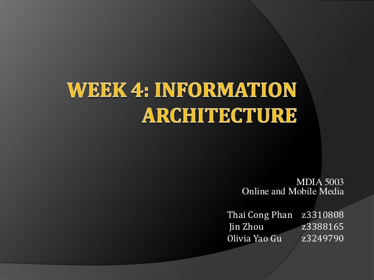 Week 4: Information Architecture<br />MDIA 5003Online and Mobile Media<br />Thai Cong Phan 	z3310808<br /> Jin Zhou 	z3388...