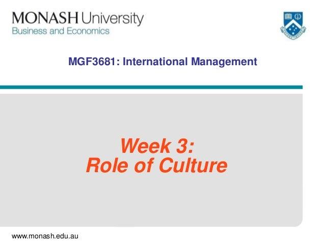 www.monash.edu.au MGF3681: International Management Week 3: Role of Culture