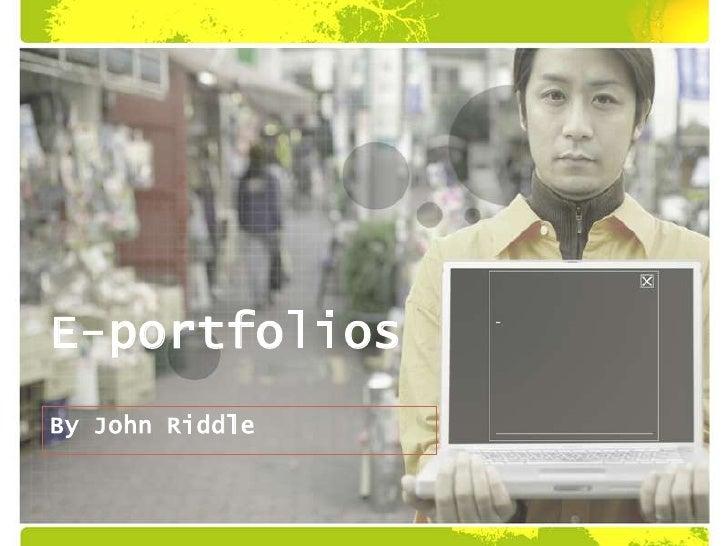 E-portfolios<br />By John Riddle<br />