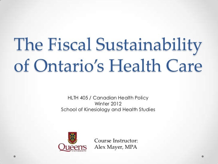 The Fiscal Sustainabilityof Ontario's Health Care        HLTH 405 / Canadian Health Policy                    Winter 2012 ...