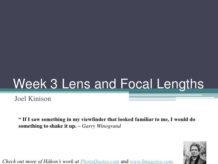 """Week 3 Lens and Focal Lengths      Joel Kinison        """" If I saw something in my viewfinder that looked familiar to me, I..."""