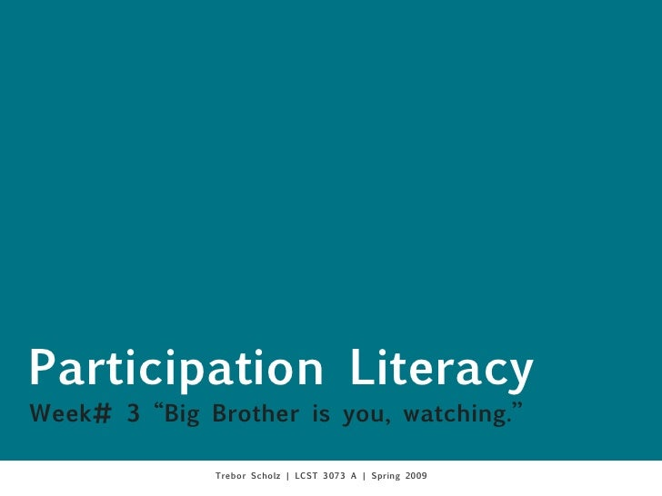 """Participation Literacy Week# 3 """"Big Brother is you, watching.""""                Trebor Scholz 
