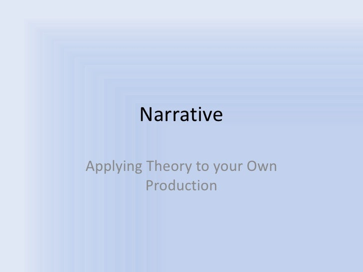 Narrative<br />Applying Theory to your Own Production<br />