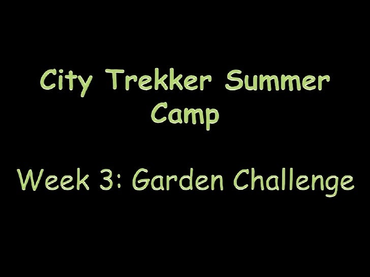 City Trekker Summer Camp<br />Week 3: Garden Challenge<br />