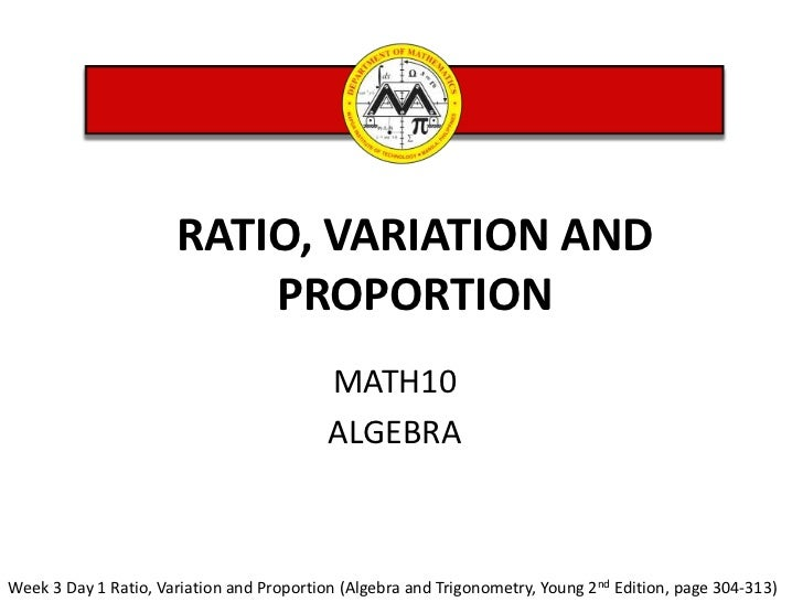 RATIO, VARIATION AND  PROPORTION <br />MATH10 <br />ALGEBRA<br />Week 3 Day 1 Ratio, Variation and Proportion (Algebra and...
