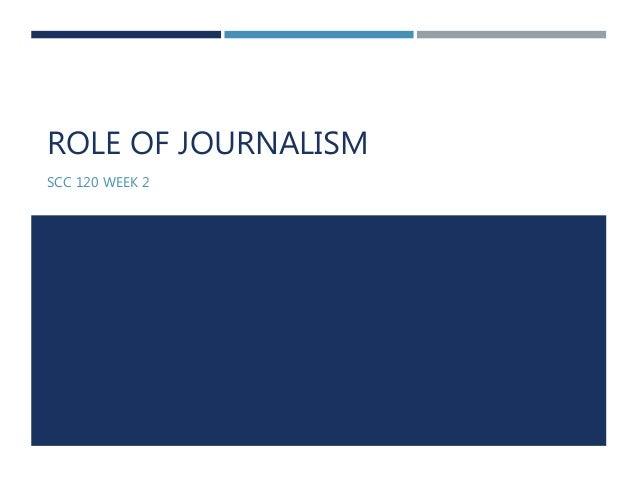 ROLE OF JOURNALISM  SCC 120 WEEK 2