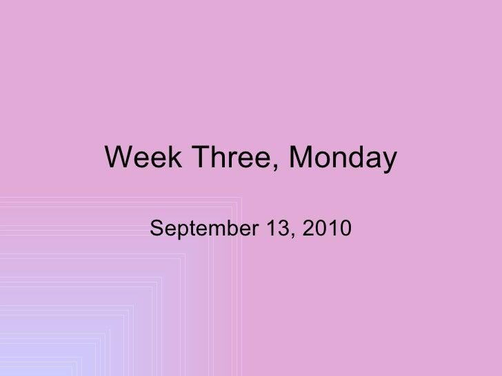 Week Three, Monday September 13, 2010