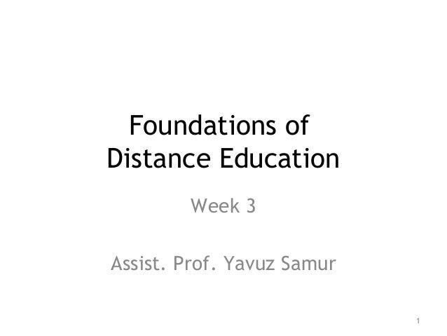 Foundations of Distance Education Week 3 Assist. Prof. Yavuz Samur 1