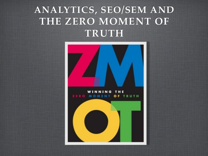 ANALYTICS, SEO/SEM ANDTHE ZERO MOMENT OF       TRUTH