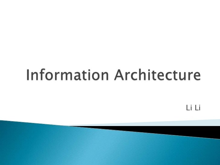 Information Architecture<br />                                                   Li Li<br />