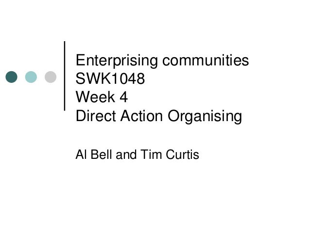 Enterprising communitiesSWK1048Week 4Direct Action OrganisingAl Bell and Tim Curtis