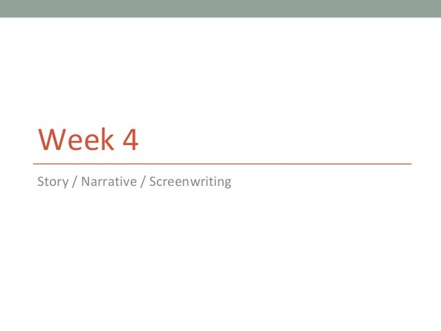 Week 4Story / Narrative / Screenwriting