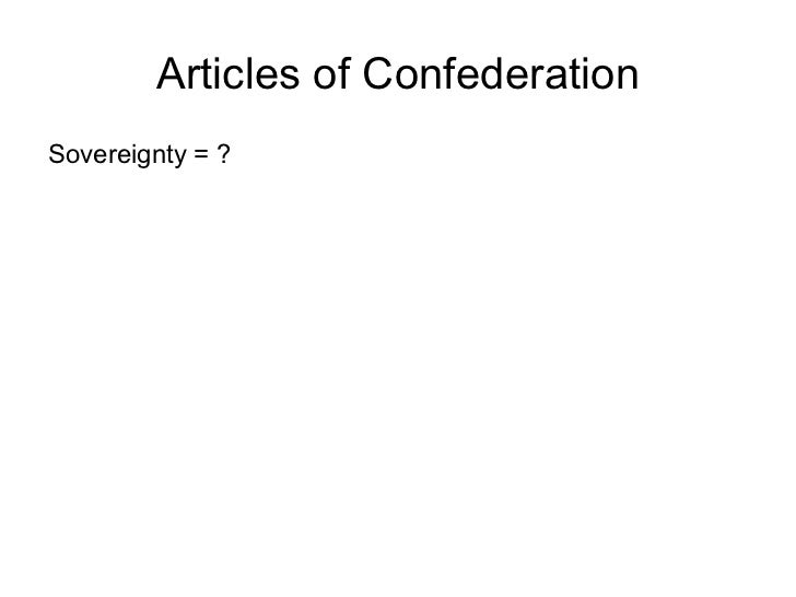 Articles of Confederation <ul><li>Sovereignty = ? </li></ul>