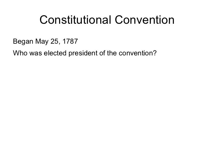 Constitutional Convention <ul><li>Began May 25, 1787