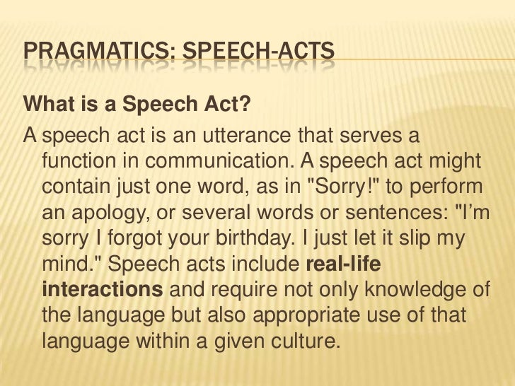 Pragmatics: speech-acts<br />What is a Speech Act?<br />A speech act is an utterance that serves a function in communicati...
