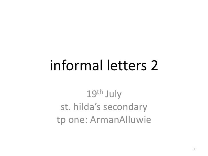 informal letters 2<br />19th July<br />st. hilda's secondary<br />tp one: ArmanAlluwie<br />1<br />