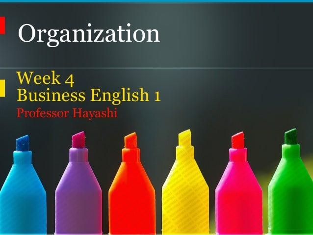 OrganizationWeek 4Business English 1Professor Hayashi
