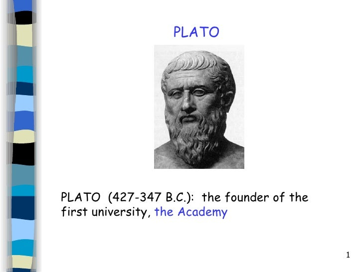 PLATO PLATO  (427-347 B.C.):  the founder of the first university,  the Academy