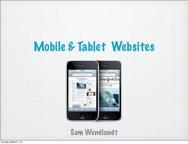 Mobile & Tablet Websites                             Sam WendlandtSunday, March 3, 13