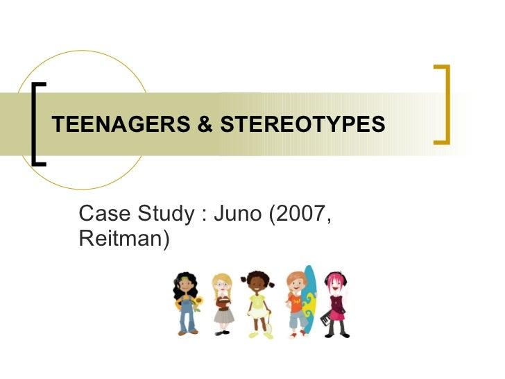 TEENAGERS & STEREOTYPES Case Study : Juno (2007, Reitman)
