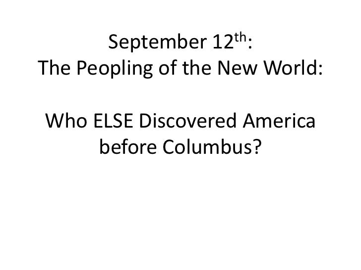 September  12th:The Peopling of the New World:Who ELSE Discovered America     before Columbus?